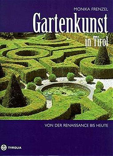Gartenkunst in Tirol - von der Renaissance bis heute: Historische Gärten in Nord-, Ost- und...