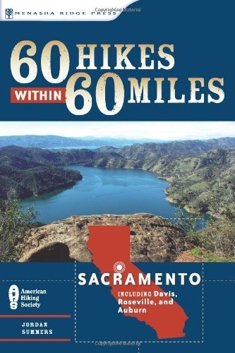 60 Hikes Within 60 Miles: Sacramento: Including Davis, Roseville, and Auburn by Jordan Summers (2008) Taschenbuch (Jordan Summers)