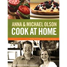 Anna and Michael Olson Cook at Home by Olson, Anna, Olson, Michael (2010) Paperback