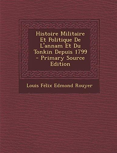 Histoire Militaire Et Politique de L'Annam Et Du Tonkin Depuis 1799 - Primary Source Edition