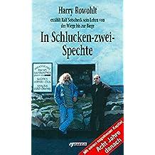 In Schlucken-zwei-Spechte: Harry Rowohlt erzählt Ralf Sotscheck sein Leben von der Wiege bis zur Biege (German Edition)
