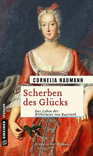 Scherben des Glücks: Das Leben der Wilhelmine von Bayreuth (Historische Romane im GMEINER-Verlag)