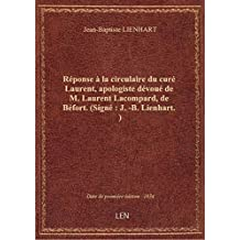 Réponse à la circulaire du curé Laurent, apologiste dévoué de M. Laurent Lacompard, de Béfort . (Sig
