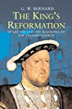 The King's Reformation: Henry VIII and the Remaking of the English Church