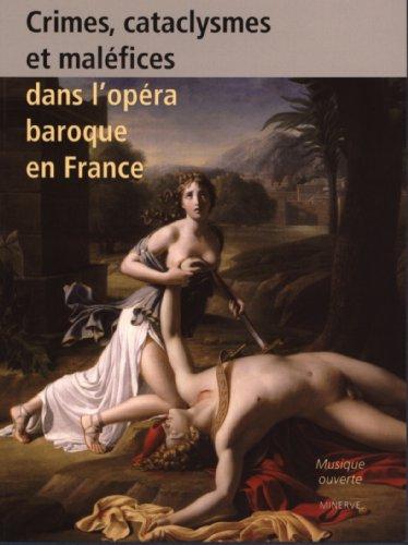 Crimes, cataclysmes et malfices dans l'opra baroque en France