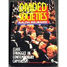 Divided Societies: Class Struggle in Contemporary Capitalism by Ralph Miliband (1991-06-06)