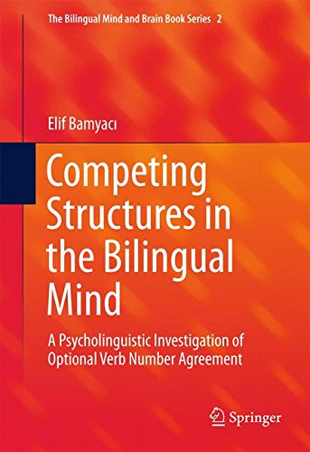 Competing Structures in the Bilingual Mind: A Psycholinguistic Investigation of Optional Verb Number Agreement (The Bilingual Mind and Brain Book Series)