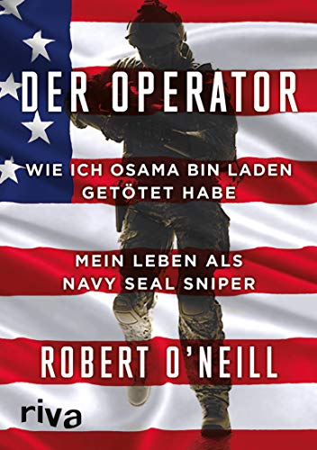 Der Operator: Wie ich Osama bin Laden getötet habe. Mein Leben als Navy SEAL Sniper -
