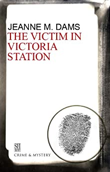 The Victim in Victoria Station (A Dorothy Martin Mystery) by [Dams, Jeanne M.]