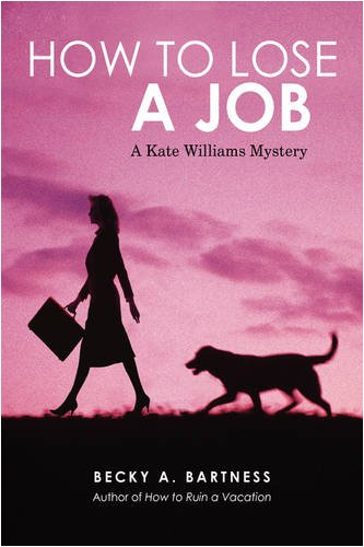 How to Lose a Job: A Kate Williams Mystery