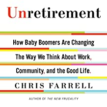 Unretirement: How Baby Boomers Are Changing the Way We Think About Work, Community and the Good Life