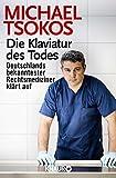 Die Klaviatur des Todes: Deutschlands bekanntester Rechtsmediziner klärt auf von Michael Tsokos