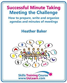 Successful Minute Taking and Writing - How to Prepare, Organize and Write Minutes of Meetings and Agendas - Learn to Take Notes and Write Minutes of Meetings ... Role as the Minute Taker (English Edition) von [Baker, Heather]