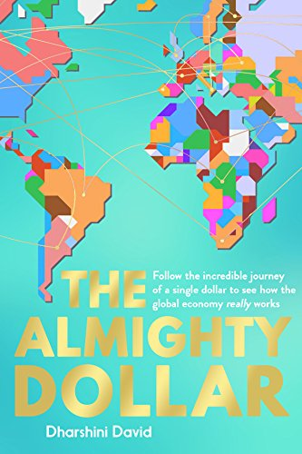 The Almighty Dollar: Follow the Incredible Journey of a Single Dollar to See How the Global Economy Really Works (English Edition) - Geld Rate Exchange