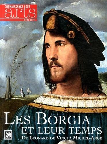 Connaissance des Arts, Hors-série N° 641 : Les Borgia et leur temps : De Léonard de Vinci à Michel-Ange