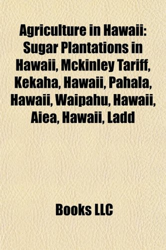 Agriculture in Hawaii: McKinley Tariff, Valdemar Knudsen, Gordon Pai'ea Chung-Hoon, Maui Pineapple Company, Kona Coffee Living History Farm