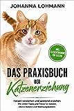 Das Praxisbuch der Katzenerziehung: Katzen verstehen und spielend erziehen. Mit vielen Tipps und Tricks für Katzen, kleine Katzen und Wohnungskatzen. (inkl. Clickertraining für Katzen)