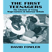 The First Teenagers: The Lifestyle of Young Wage-earners in Interwar Britain (Woburn Education Series)