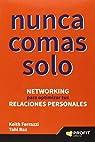 Nunca comas solo: Networking para optimizar tus relaciones personales par Ferrazzi