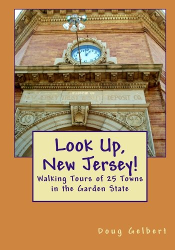 Look Up, New Jersey!: Walking Tours of 25 Towns  in the Garden State