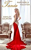 Tania (Rapunzels Tochter): Princess in love 5 von Ashley Gilmore