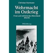 Wehrmacht im Ostkrieg: Front und militärisches Hinterland 1941/42 (Quellen und Darstellungen zur Zeitgeschichte, Band 75)