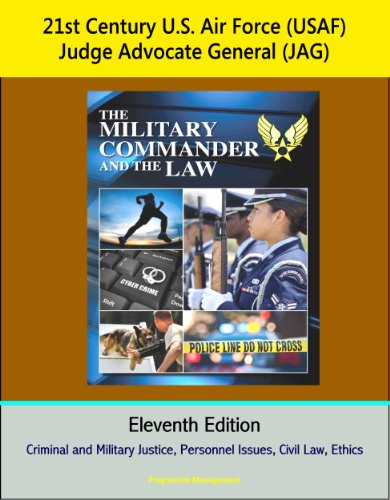 21st Century U.S. Air Force (USAF) Judge Advocate General (JAG): The Military Commander and the Law, Eleventh Edition - Criminal and Military Justice, ... Issues, Civil Law, Ethics (English Edition)