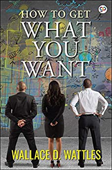 How to Get What You Want by [Wattles, Wallace]