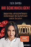 Ihr Scheinheiligen!: Doppelmoral und falsche Toleranz - Die Parallelwelt der Deutschtürken und die Deutschen - Tuba Sarica