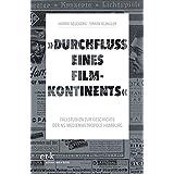 """""""Durchfluss eines Filmkontinents"""": Fallstudien zur Geschichte der NS-Medienmetropole Hamburg"""