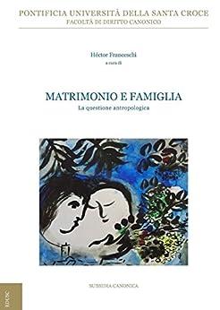 Matrimonio e famiglia. La questione antropologica di [Franceschi, Héctor]