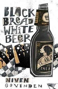 Black Bread White Beer by [Govinden, Niven]