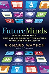 Future Minds: How the Digital Age Is Changing Our Minds, Why This Matters, and What We Can Do About It by Richard Watson (2010-10-07)