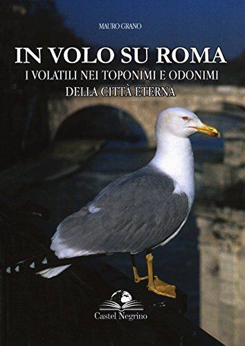 In volo su Roma. I volatili nei toponimi e odonimi della città eterna (Fuori collana) por Mauro Grano