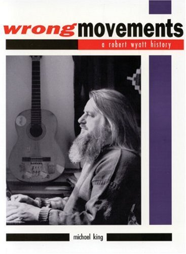 Wrong Movements: Robert Wyatt History (Music)