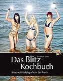 Das Blitz-Kochbuch: Kreative Blitzfotografie in der Praxis
