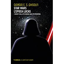 Star wars - L'epoca Lucas: I segreti della più grande saga postmoderna. Esalogia ed Expanded Universe (Interstellar - Fantascienza e dintorni)