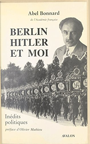 Berlin, Hitler et moi : inédits politiques d'Abel Bonnard pdf, epub
