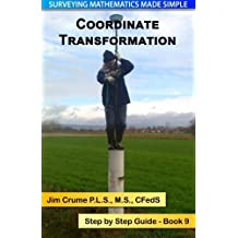Coordinate Transformation: Step by Step Guide (Surveying Mathematics Made Simple) (Volume 9) by Jim Crume (2013-11-17)