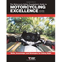 Motorcycle Foundation's Guide to Motorcycling Excellence: Skills, Knowledge and Strategies for Riding Right