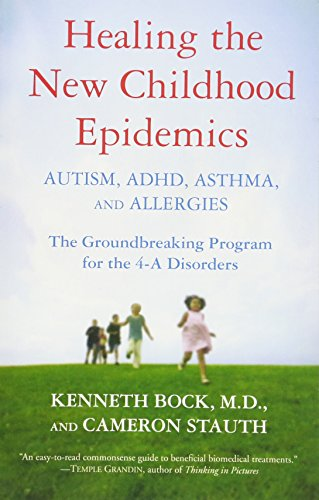 Healing the New Childhood Epidemics: Autism, ADHD, Asthma, a