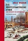Die protestantische Ethik und der Geist des Kapitalismus: vollständige Ausgabe: Halbleinen