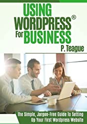 Using Wordpress For Business: The Complete Guide For Beginners: Volume 1 (Stuff Made Simple)