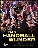 Das Handball-Wunder: Die Europameisterschaft 2016
