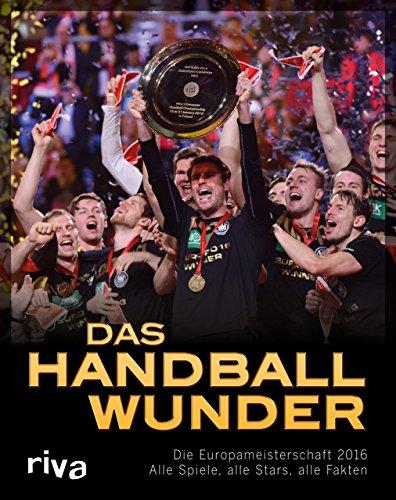 Preisvergleich Produktbild Das Handball-Wunder: Die Europameisterschaft 2016 – Alle Spiele, alle Stars, alle Fakten