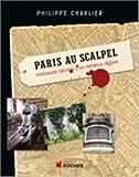Paris au scalpel : itinéraires secrets d'un médecin légiste | Charlier, Philippe (1977-....). Auteur