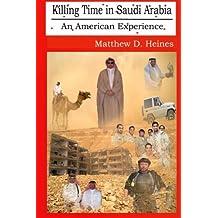 Killing Time in Saudi Arabia: An American Experience (American Experiences in Arabia During the War On Terror)