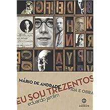 Eu sou trezentos: Mário de Andrade: vida e obra (Portuguese Edition)