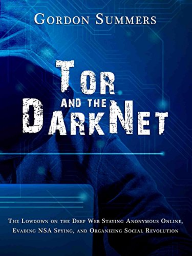 tor-and-the-dark-net-the-lowdown-on-the-deep-web-staying-anonymous-online-evading-nsa-spying-and-org