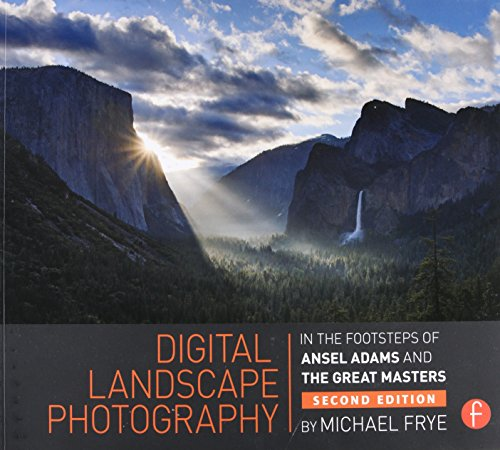 Digital Landscape Photography: In the Footsteps of Ansel Adams and the Masters por Michael Frye